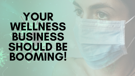 The World Is At A Standstill, But Your Wellness Business Should Be Booming!